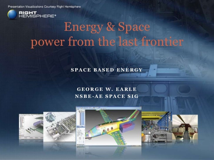 Space Based Energy<br />Energy & Spacepower from the last frontier<br />Presentation Visualizations Courtesy Right Hemisph...