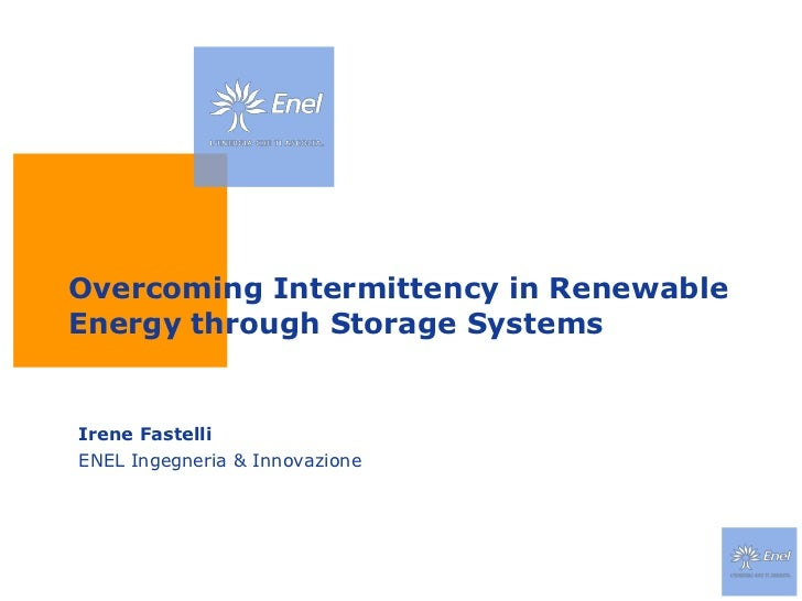 Overcoming Intermittency in Renewable Energy through Storage Systems<br />Irene Fastelli<br />ENEL Ingegneria & Innovazion...