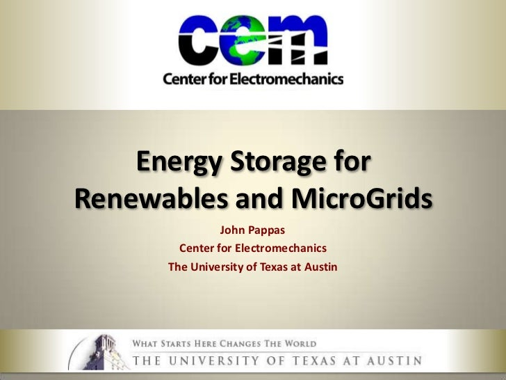 Energy Storage for Renewables and MicroGrids<br />John Pappas<br />Center for Electromechanics<br />The University of Texa...