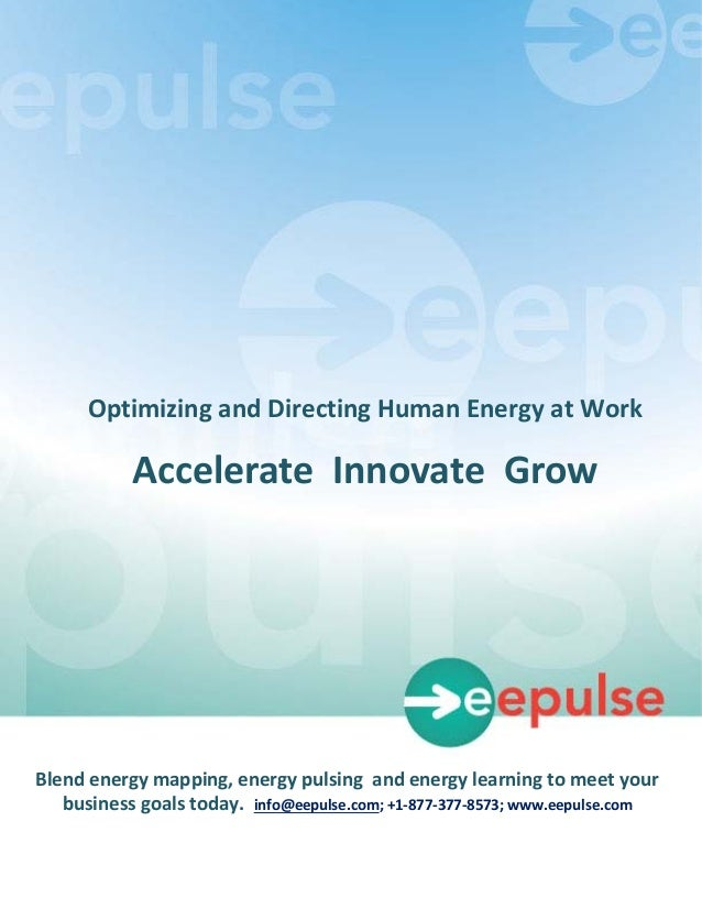 Optimizing and Directing Human Energy at Work               Accelerate Innovate GrowBlend energy mapping, energy pulsing a...