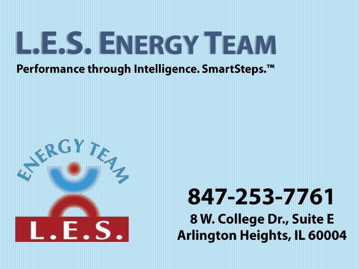 L.E.S. Energy Team<br />Performance through Intelligence. SmartSteps.™<br />847-253-7761<br />8 W. College Dr., Suite E<br...