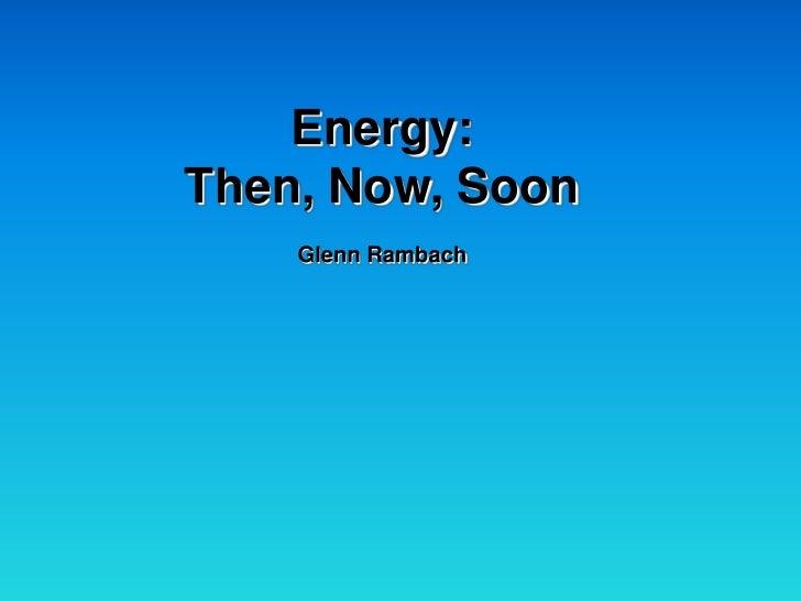 Energy Then Now Soon