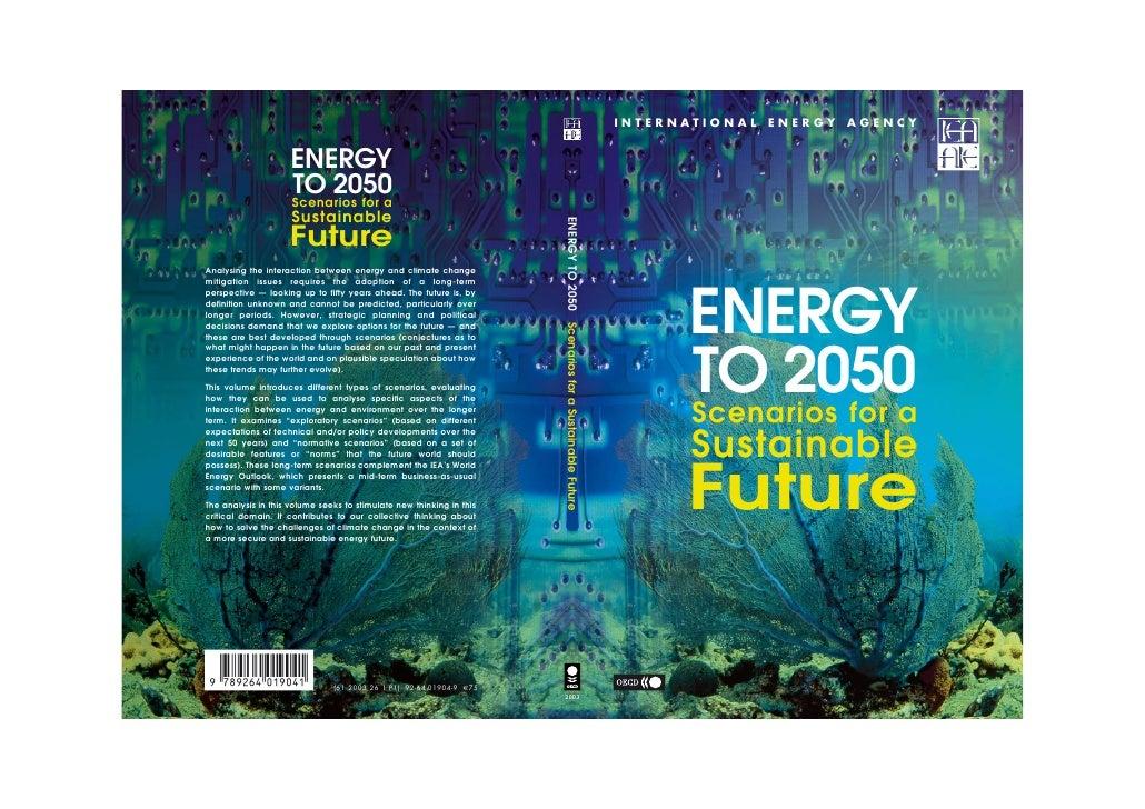 INTERNATIONAL   ENERGY   AGENCY                     ENERGY                     TO 2050                     Scenarios for a...