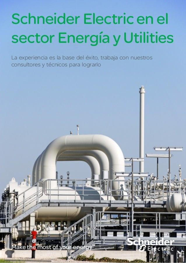 Schneider Electric en elsector Energía y UtilitiesLa experiencia es la base del éxito, trabaja con nuestrosconsultores y t...