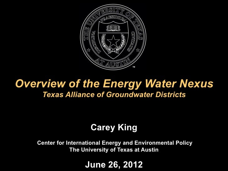 Overview of the Energy Water Nexus    Texas Alliance of Groundwater Districts                      Carey King   Center for...
