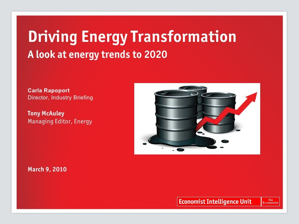 Driving Energy Transformation A look at energy trends to 2020   Carla Rapoport Director, Industry Briefing  Tony McAuley M...