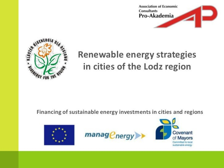 Renewable energy strategies<br />in cities ofthe Lodz region<br />Financing of sustainable energy investments in cities an...