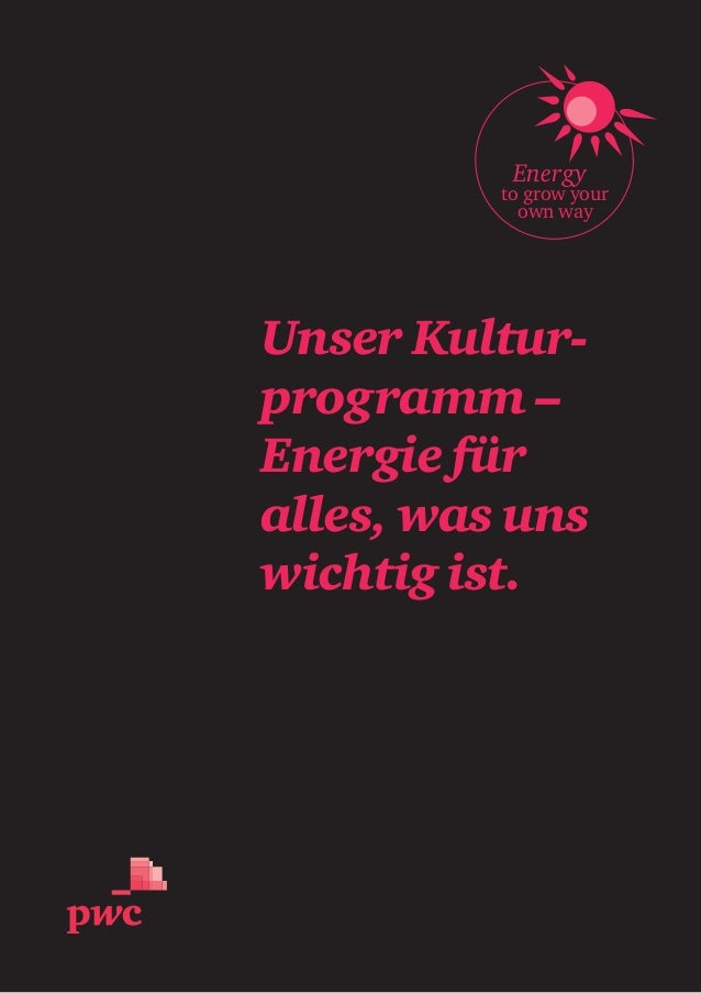Energy to grow your own way Unser Kultur programm – Energie für alles, was uns wichtig ist.