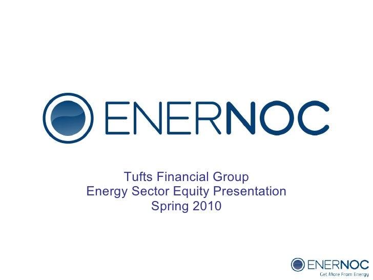 <ul><li>Tufts Financial Group </li></ul><ul><li>Energy Sector Equity Presentation </li></ul><ul><li>Spring 2010 </li></ul>