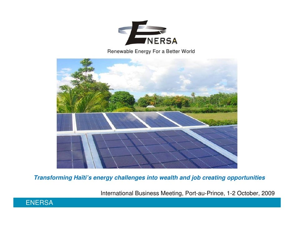 Renewable Energy For a Better World      Transforming Haïti's energy challenges into wealth and job creating opportunities...