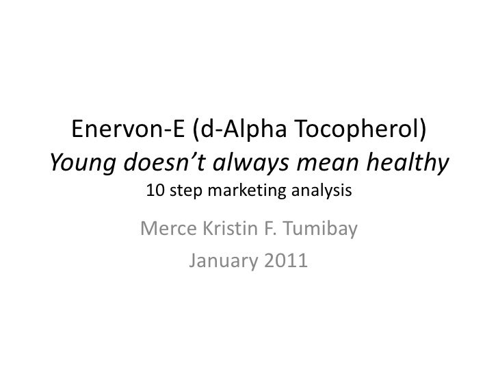 Enervon-E (d-Alpha Tocopherol)Young doesn't always mean healthy10 step marketing analysis<br />Merce Kristin F. Tumibay<br...
