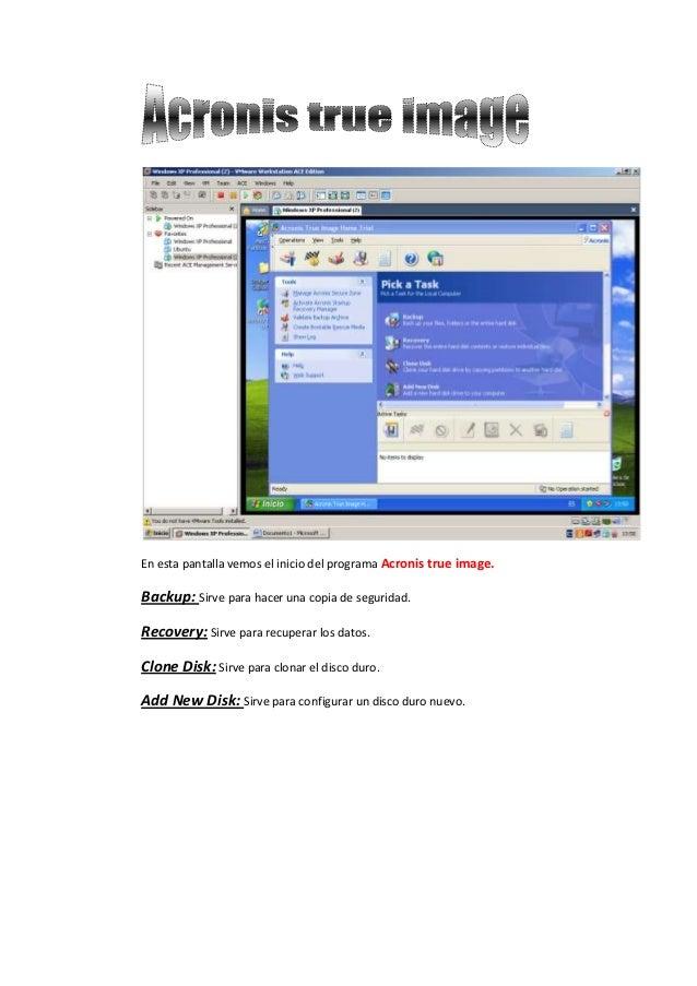 En esta pantalla vemos el inicio del programa Acronis true image.Backup: Sirve para hacer una copia de seguridad.Recovery:...