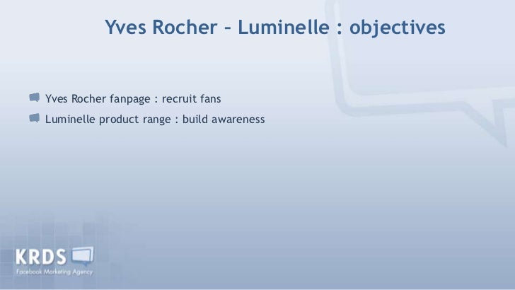 Yves Rocher – Luminelle : objectivesYves Rocher fanpage : recruit fansLuminelle product range : build awareness