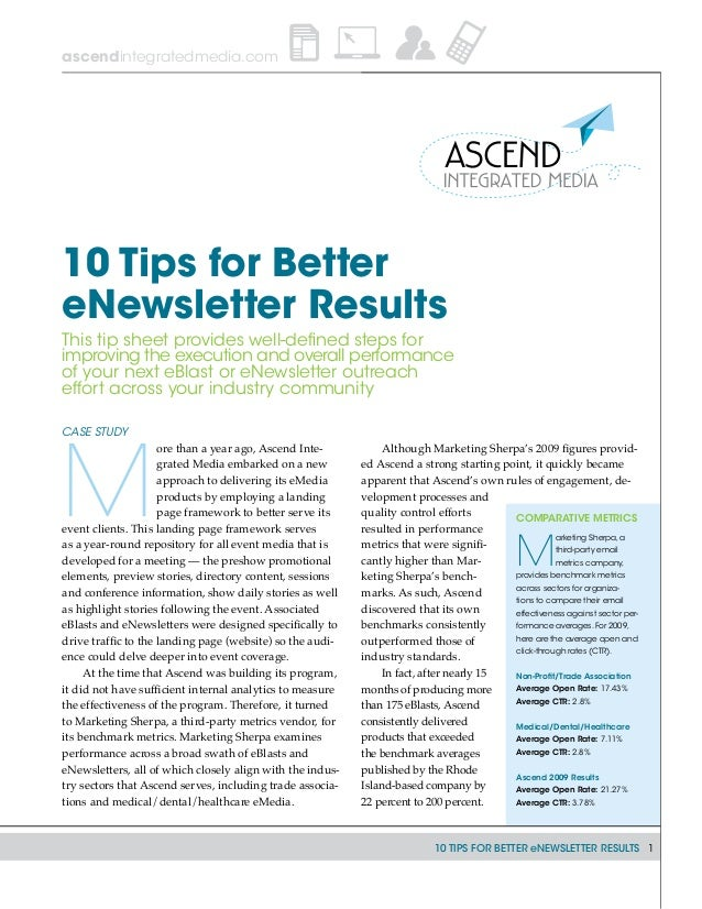 10 TIPS FOR BETTER eNEWSLETTER RESULTS 1 ascendintegratedmedia.com Case Study M ore than a year ago, Ascend Inte- grated M...
