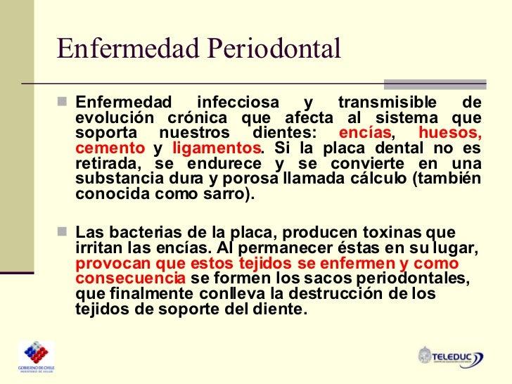 Enfermedad Periodontal <ul><li>Enfermedad infecciosa y transmisible de evolución crónica que afecta  al sistema que soport...