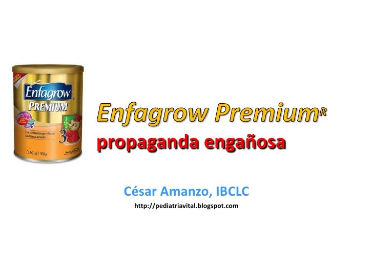 EnfagrowPremiumRpropaganda engañosa<br />César Amanzo, IBCLC<br />http://pediatriavital.blogspot.com<br />