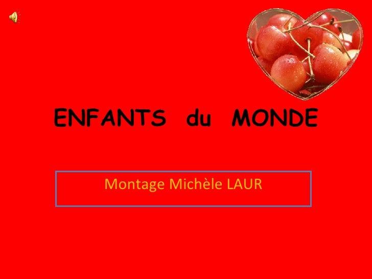 ENFANTS  du  MONDE Montage Michèle LAUR