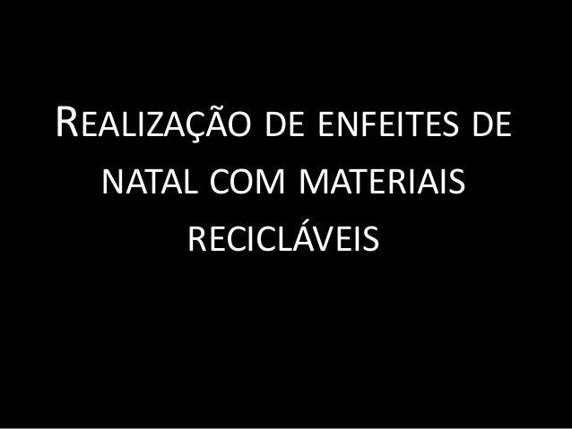 REALIZAÇÃO DE ENFEITES DE NATAL COM MATERIAIS RECICLÁVEIS