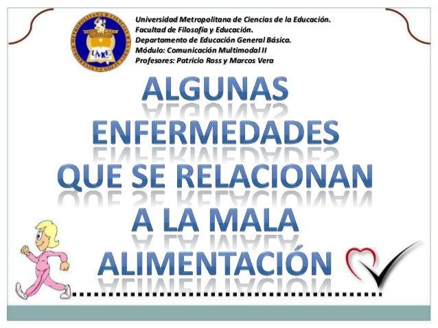 Universidad Metropolitana de Ciencias de la Educación. Facultad de Filosofía y Educación. Departamento de Educación Genera...