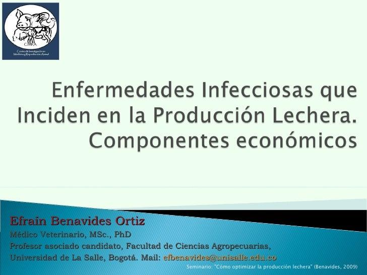 Efraín Benavides Ortiz  Médico Veterinario, MSc., PhD Profesor asociado candidato, Facultad de Ciencias Agropecuarias,  U ...