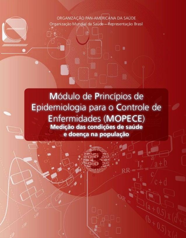ORGANIZAÇÃO PAN-AMERICANA DA SAÚDE Organização Mundial da Saúde – Representação Brasil MódulodePrincípiosdeEpidemiologiapa...