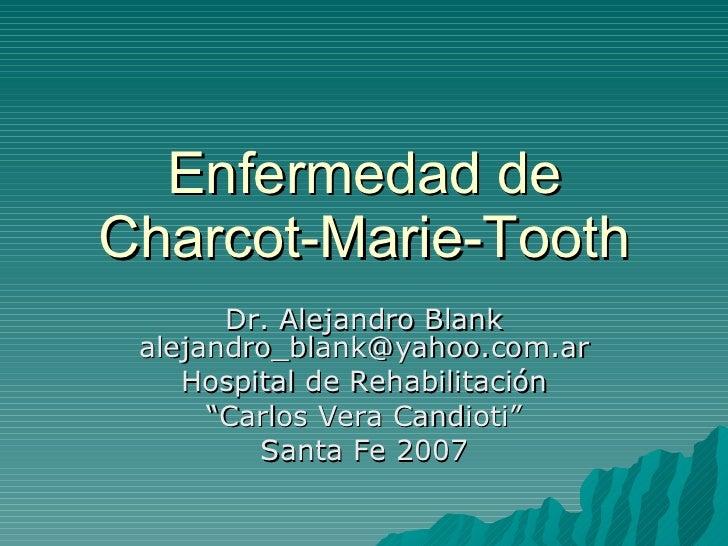 "Enfermedad de Charcot-Marie-Tooth Dr. Alejandro Blank [email_address] Hospital de Rehabilitación "" Carlos Vera Candioti"" S..."
