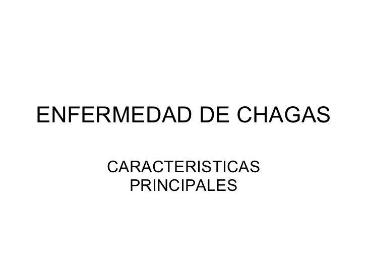 ENFERMEDAD DE CHAGAS CARACTERISTICAS PRINCIPALES