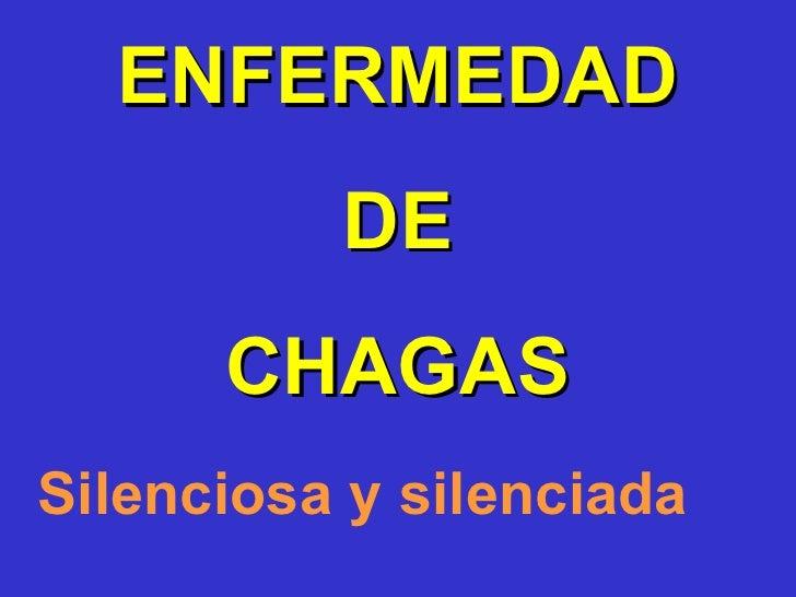 ENFERMEDAD DE  CHAGAS Silenciosa y silenciada