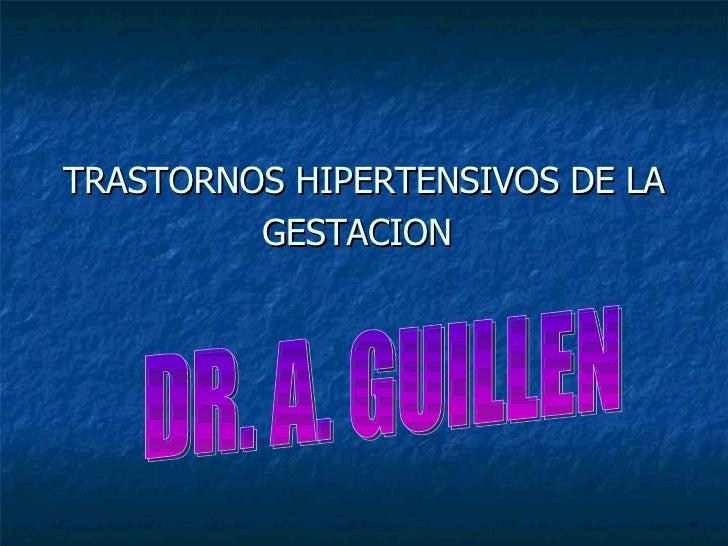 TRASTORNOS HIPERTENSIVOS DE LA GESTACION   DR. A. GUILLEN