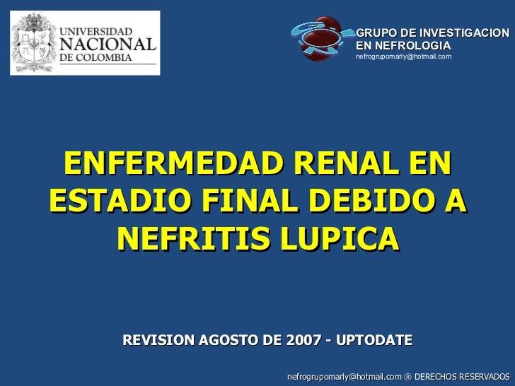 ENFERMEDAD RENAL EN ESTADIO FINAL DEBIDO A NEFRITIS LUPICA REVISION AGOSTO DE 2007 - UPTODATE nefrogrupomarly@hotmail.co...
