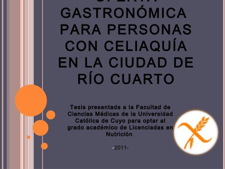 OFERTA GASTRONÓMICA  PARA PERSONAS CON CELIAQUÍA EN LA CIUDAD DE RÍO CUARTO Tesis presentada a la Facultad de Ciencias Méd...