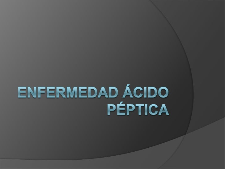 ENFERMEDAD ÁCIDO PÉPTICA<br />