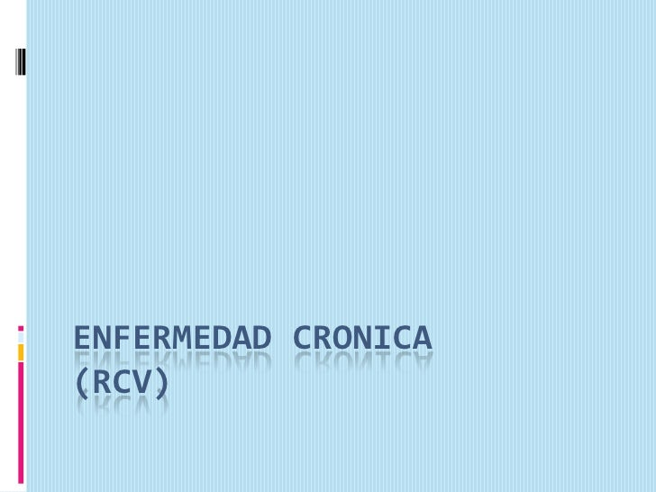 ENFERMEDAD CRONICA(RCV)<br />