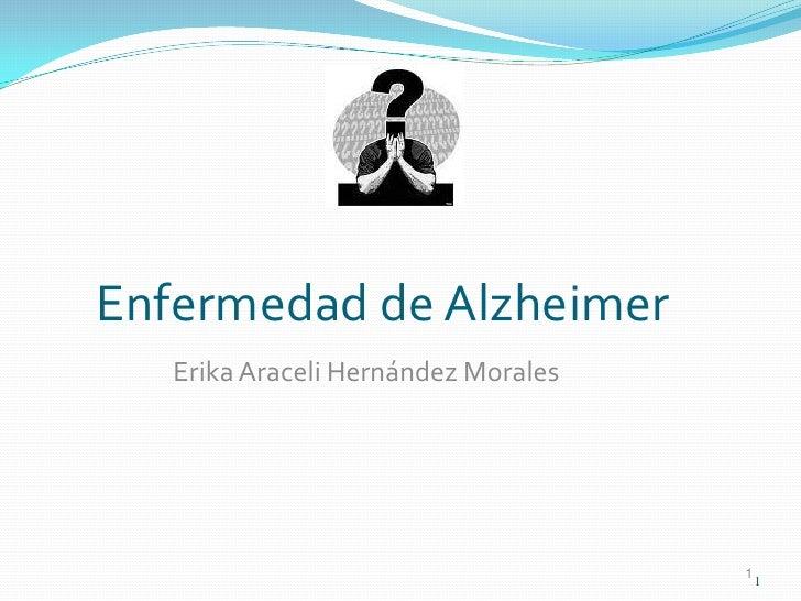 Enfermedad de Alzheimer    Erika Araceli Hernández Morales                                          1                     ...