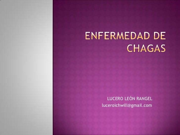 ENFERMEDAD DE CHAGAS<br />LUCERO LEÓN RANGEL <br />luceroichwill@gmail.com<br />