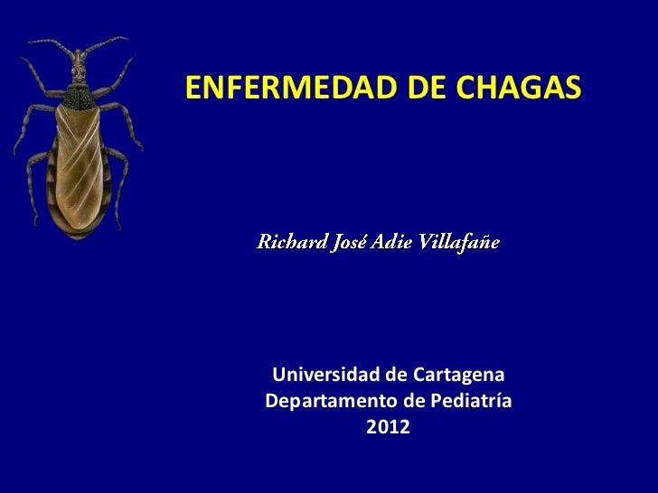 ENFERMEDAD DE CHAGAS     Universidad de Cartagena    Departamento de Pediatría               2012