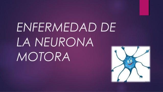 ENFERMEDAD DELA NEURONAMOTORA