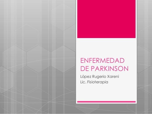 ENFERMEDADDE PARKINSONLópez Rugerio XareniLic. Fisioterapia