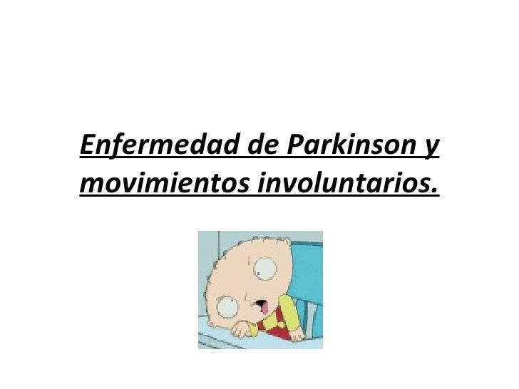 Enfermedad de Parkinson y movimientos involuntarios.