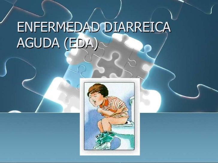 ENFERMEDAD DIARREICAAGUDA (EDA)