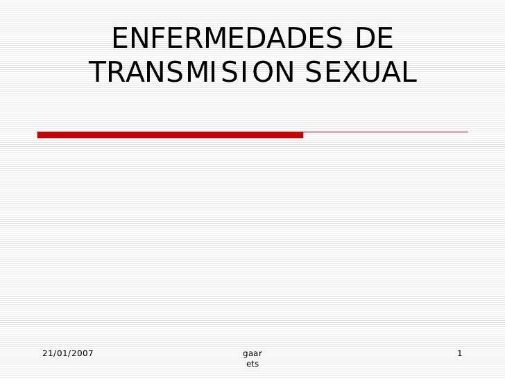 ENFERMEDADES DE          TRANSMISION SEXUAL     21/01/2007       gaar         1                   ets