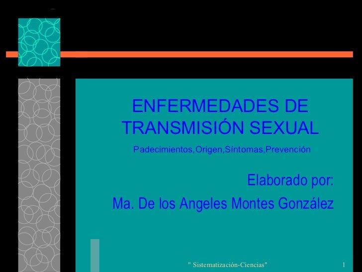 ENFERMEDADES DE TRANSMISIÓN SEXUAL <ul><li>Elaborado por: </li></ul><ul><li>Ma. De los Angeles Montes González </li></ul>P...