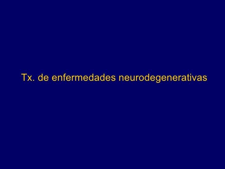 Tx. de enfermedades neurodegenerativas