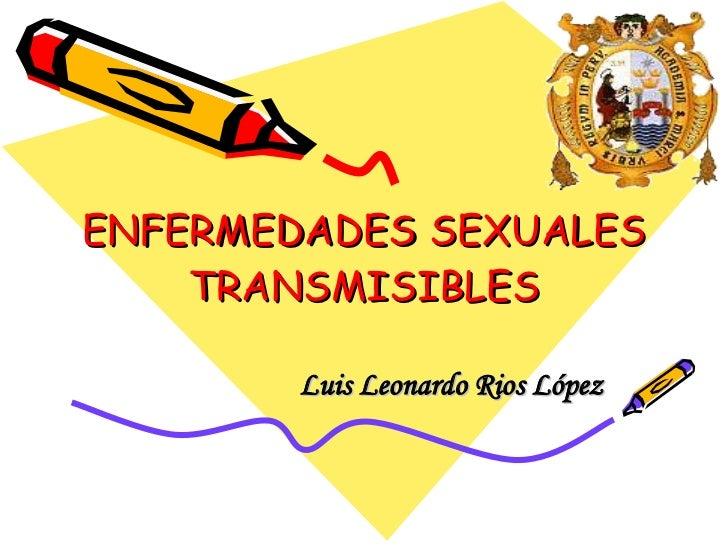 ENFERMEDADES SEXUALES TRANSMISIBLES Luis Leonardo Rios López