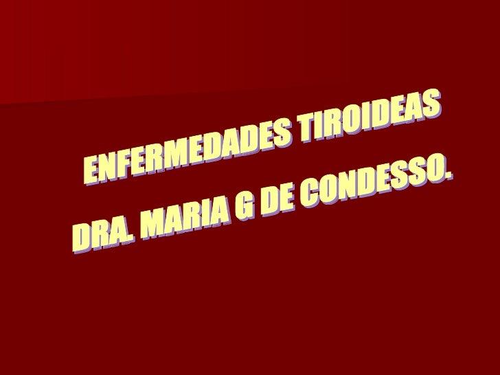 ENFERMEDADES TIROIDEAS DRA. MARIA G DE CONDESSO.