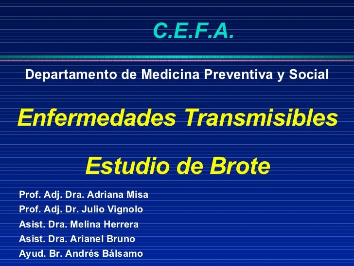 Departamento de Medicina Preventiva y Social Enfermedades Transmisibles Estudio de Brote C.E.F.A. Prof. Adj. Dra. Adriana ...