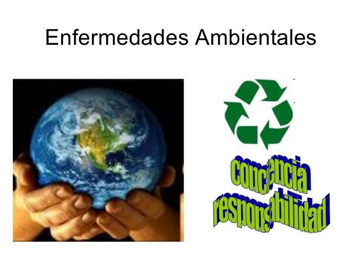 Enfermedades Ambientales conciencia  responsabilidad