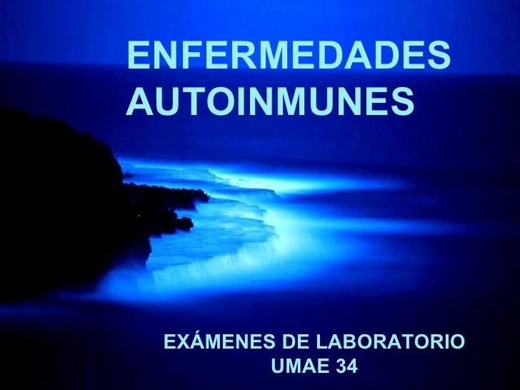ENFERMEDADES AUTOINMUNES EXÁMENES DE LABORATORIO UMAE 34
