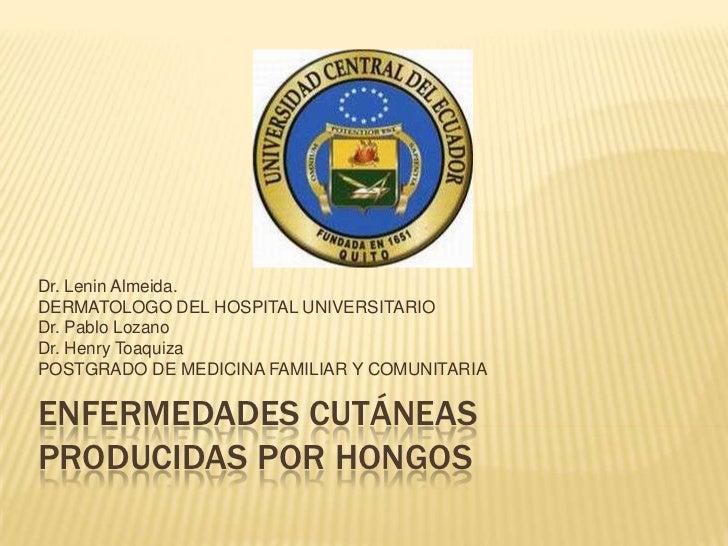 Dr. Lenin Almeida.DERMATOLOGO DEL HOSPITAL UNIVERSITARIODr. Pablo LozanoDr. Henry ToaquizaPOSTGRADO DE MEDICINA FAMILIAR Y...