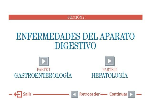 SECCIÓN 2  ENFERMEDADES DEL APARATO DIGESTIVO PARTE I  PARTE II  GASTROENTEROLOGÍA  HEPATOLOGÍA  Salir  Retroceder  Contin...